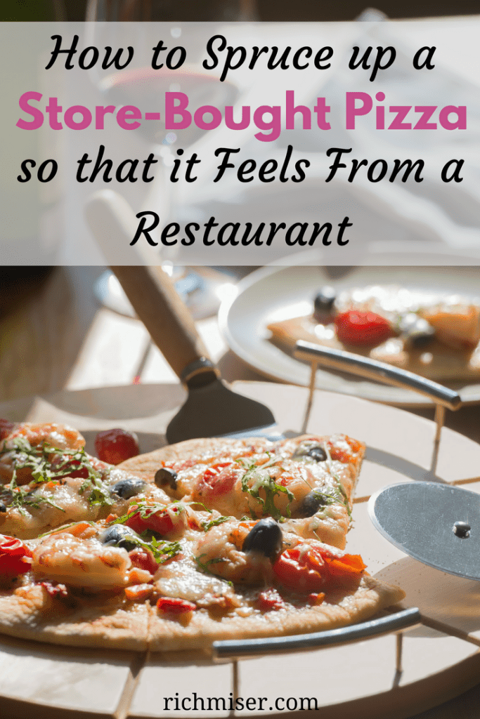 How to Spruce Up a Store-Bought Pizza so that it Feels from a Restaurant