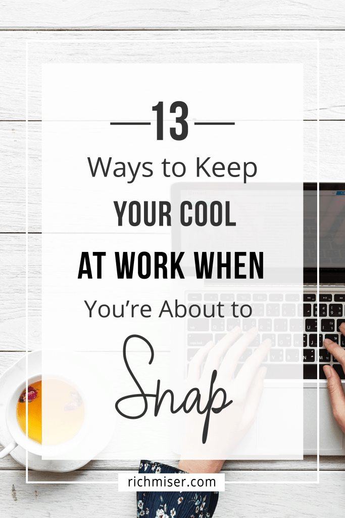 13 Ways to Keep Your Cool at Work When You're About to Snap!