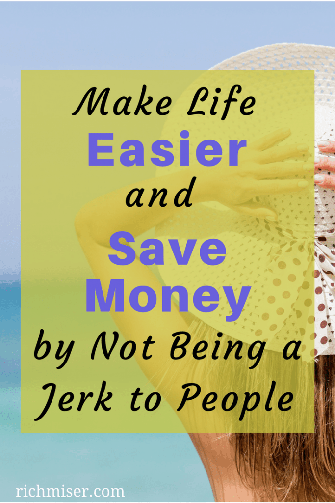 Make Life Easier and Save Money by Not Being a Jerk to People