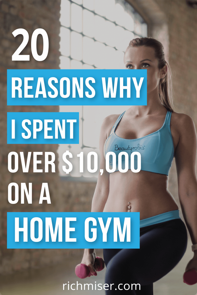20 Reasons Why I Spent Over $10,000 on a Home Gym