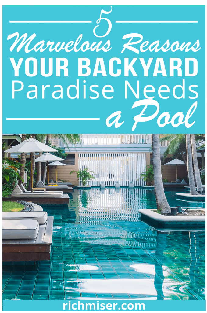 5 Marvelous Reasons Your Backyard Paradise Needs A Pool