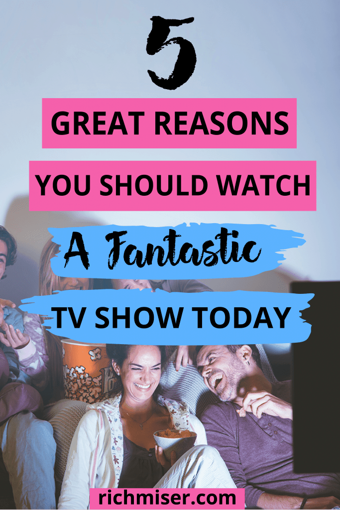 5 Great Reasons You Should Watch A Fantastic TV Show Today