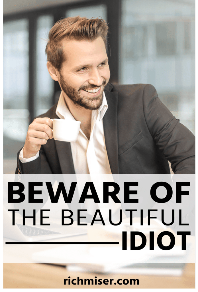 Beware Of The Beautiful Idiot