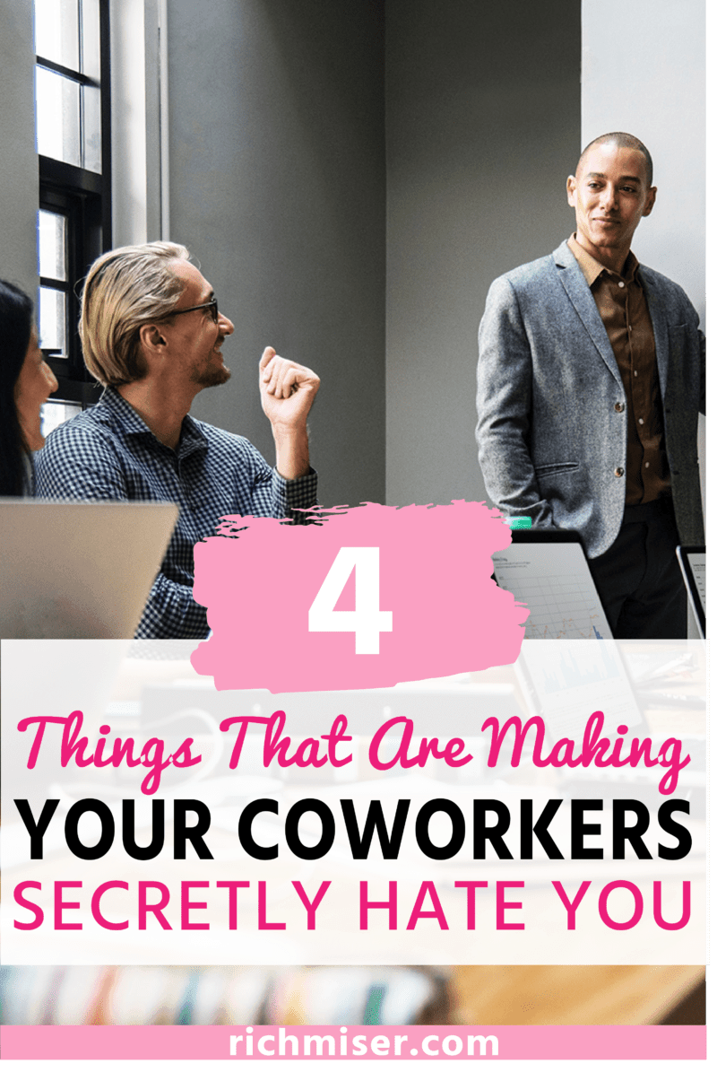 4 Things That Are Making Your Coworkers Secretly Hate You