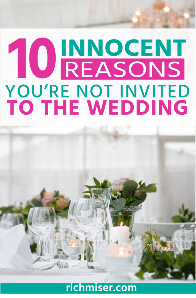 10 Innocent Reasons You're Not Invited to the Wedding