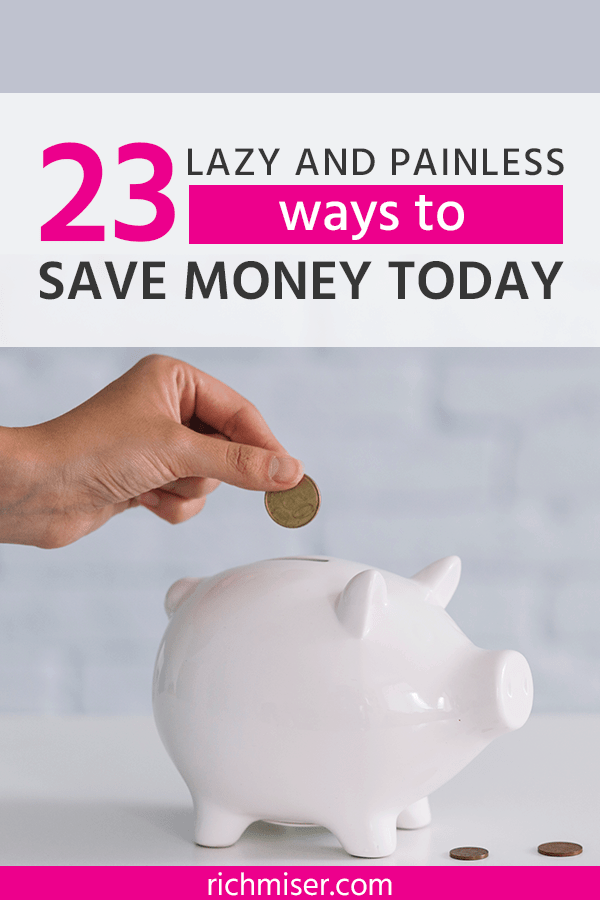 23 Lazy and Painless Ways To Save Money Today