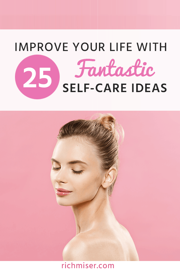 Improve Your Life With 25 Fantastic Self-Care Ideas