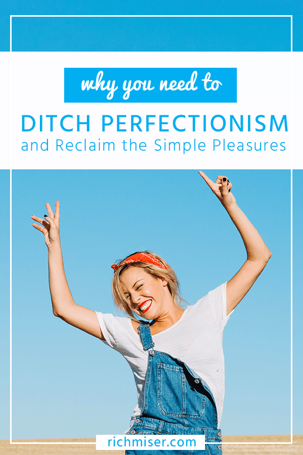 Why You Need to Ditch Perfectionism and Reclaim the Simple Pleasures