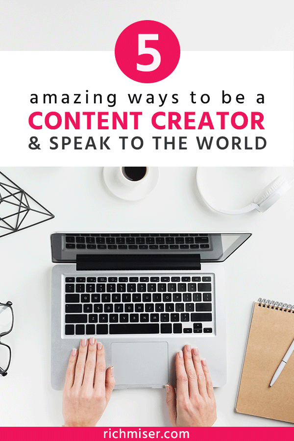 5 Amazing Ways to Be a Content Creator & Speak to the World
