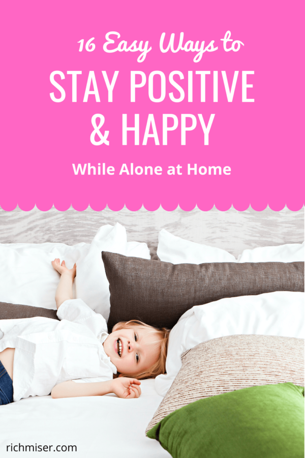 16 Easy Ways to Stay Positive & Happy While Alone at Home